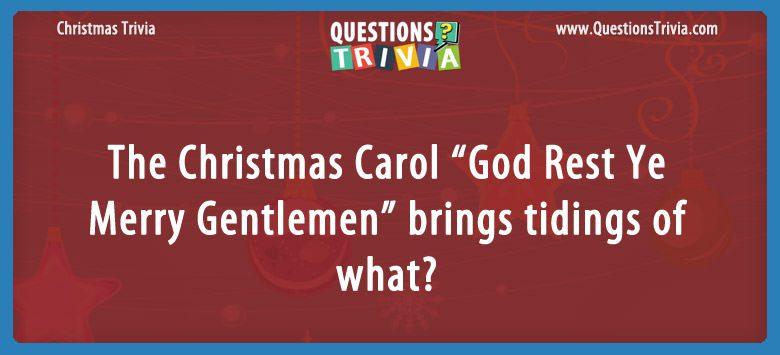 "The christmas carol ""god rest ye merry gentlemen"" brings tidings of what?"