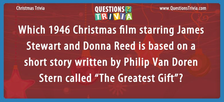 Christmas Trivia Questions Card 1946 Christmas film James Stewart The Greatest Gift