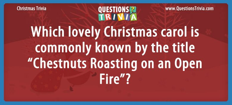 "Which lovely christmas carol is commonly known by the title ""chestnuts roasting on an open fire""?"