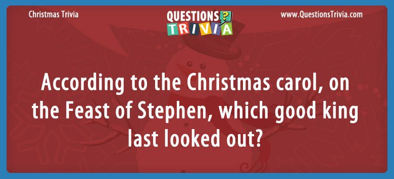 According to the christmas carol, on the feast of stephen, which good king last looked out?