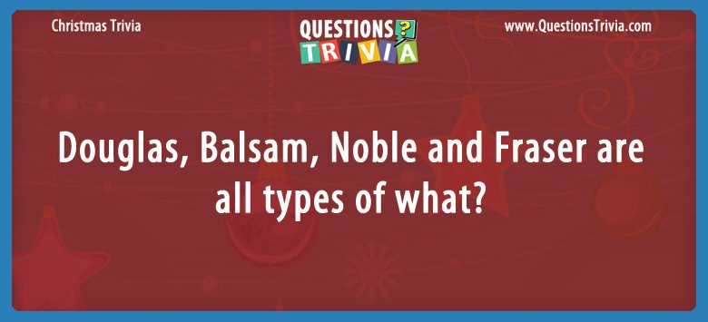question douglas balsam noble and fraser are all types of what