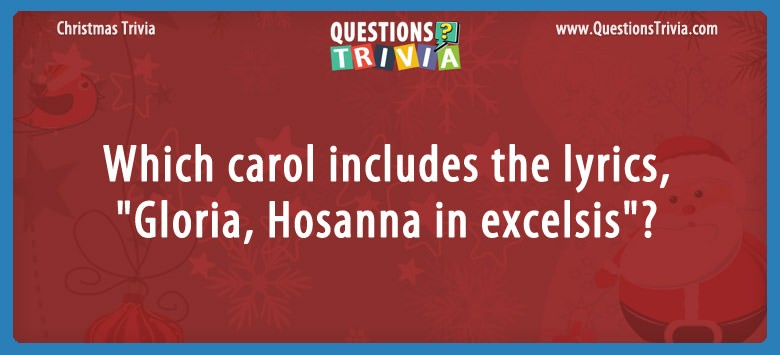 """Question - Which carol includes the lyrics, """"Gloria, Hosanna in excelsis""""?"""