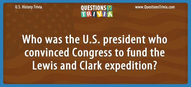 History Trivia Questions Congress fund Lewis Clark expedition