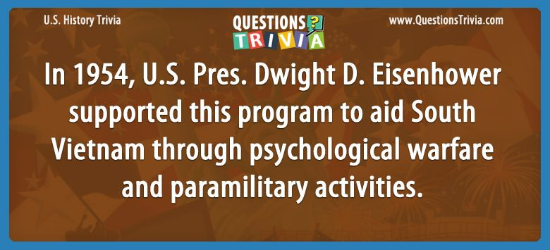 In 1954, u.s. pres. dwight d. eisenhower supported this program to aid south vietnam through psychological warfare and paramilitary activities.