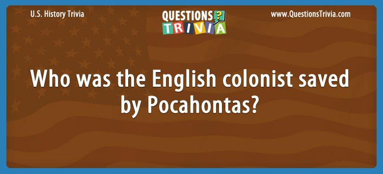 Who was the english colonist saved by pocahontas?