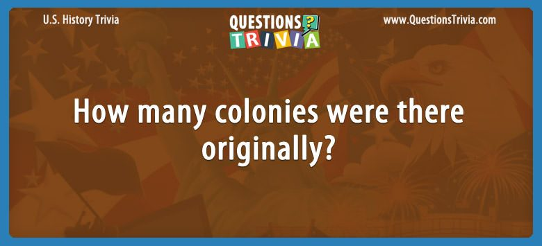 History Trivia Questions How many colonies