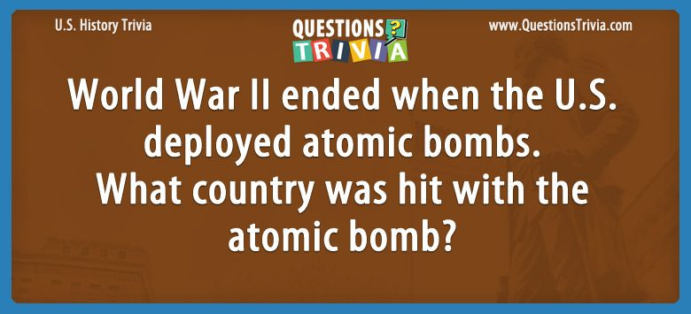 History Trivia Questions atomic bomb ended world war ii