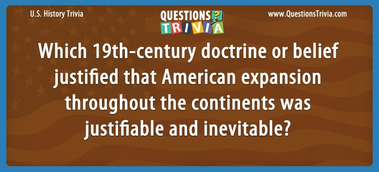History Trivia Questions belief american expansion