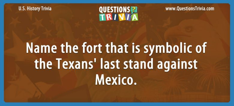 History Trivia Questions fort Texans Mexico