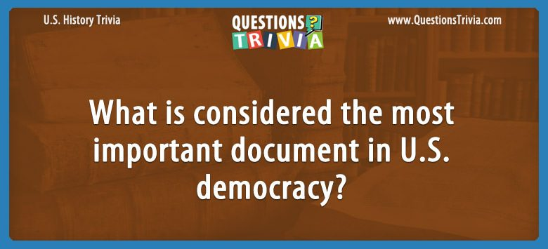 History Trivia Questions important document in US democracy