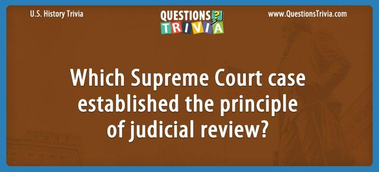 History Trivia Questions principle of judicial review