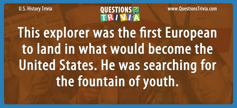 This explorer was the first european to land in what would become the united states. he was searching for the fountain of youth.