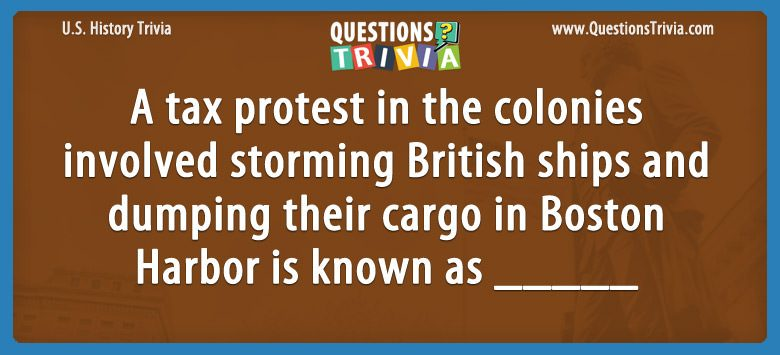 History Trivia Questions tax protest colonies boston