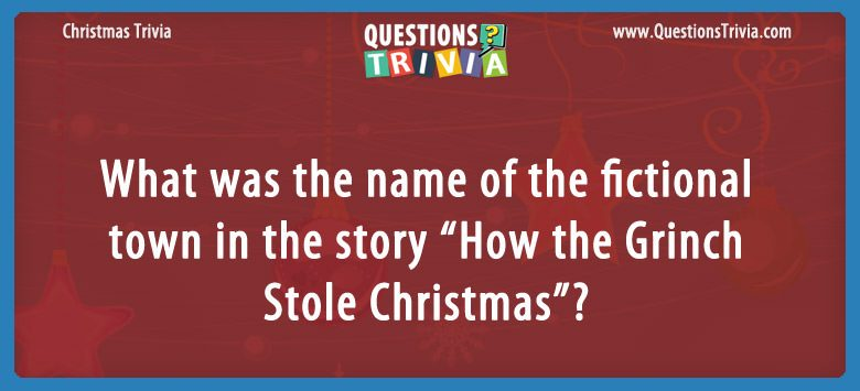 """What was the name of the fictional town in the story """"how the grinch stole christmas""""?"""