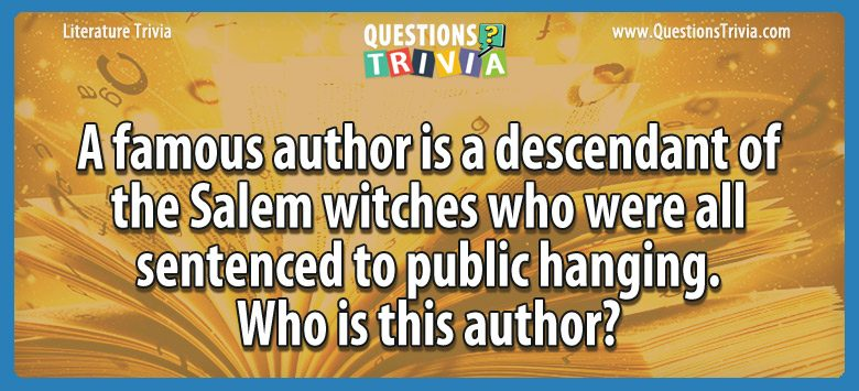 Literature Trivia Questions salem witches sentenced public hangingshare name author