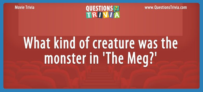 Movie Trivia Question monster in The Meg
