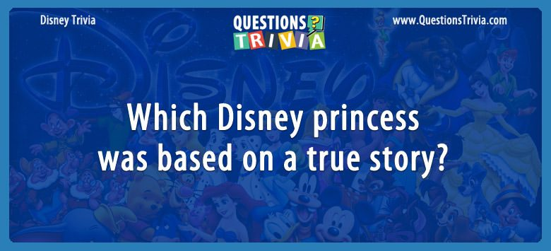 Which disney princess was based on a true story?