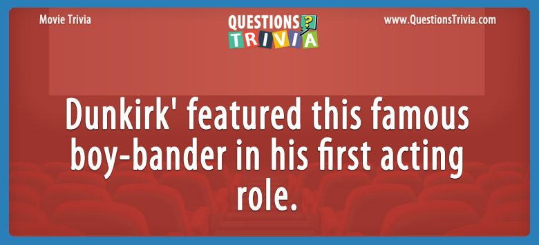 Movie Trivia Questions Dunkirk boy bander