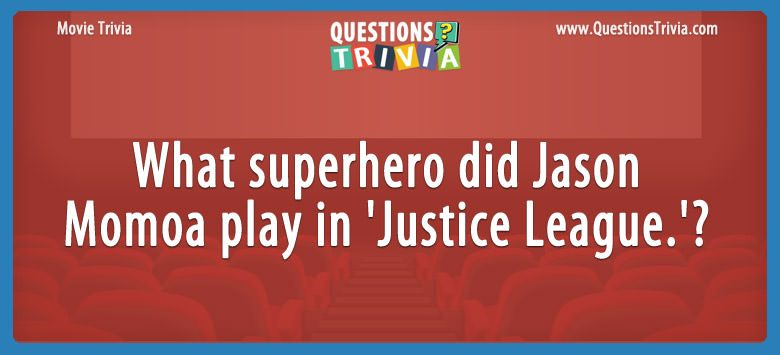 Movie Trivia Questions Jason Momoa in Justice League