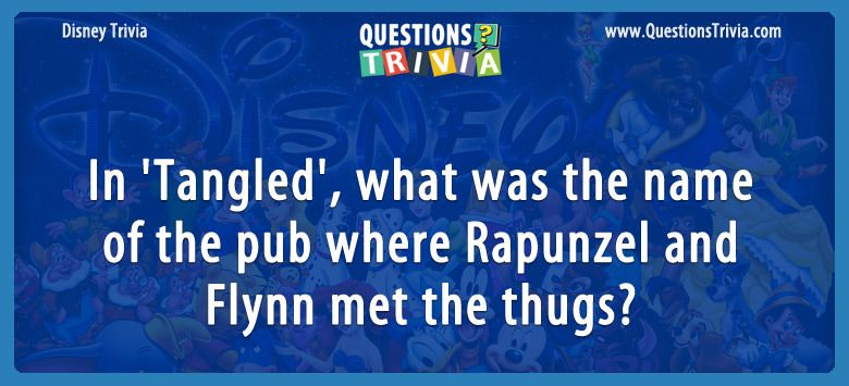 In 'tangled', what was the name of the pub where rapunzel and flynn met the thugs?