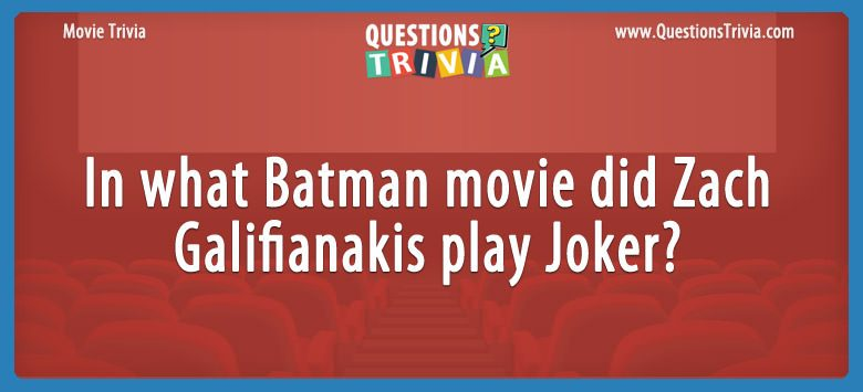 Movie Trivia Questions Zach Galifianakis play Joker