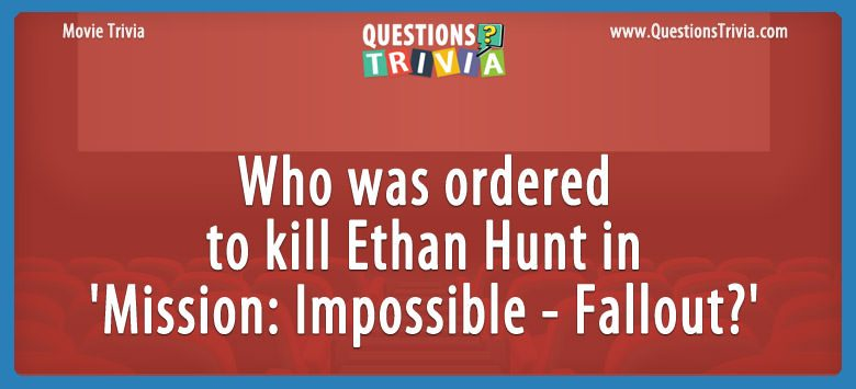 Movie Trivia Questions kill Ethan Hunt in MissionImpossible