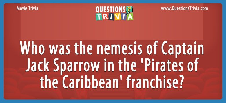 Movie Trivia Questions nemesis of Jack Sparrow