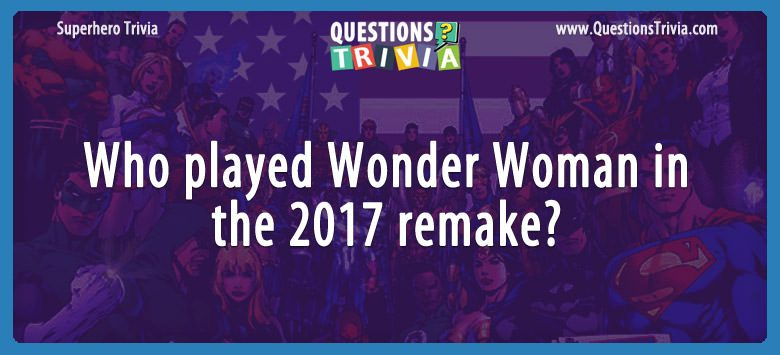 Movie Trivia Questions played Wonder Woman