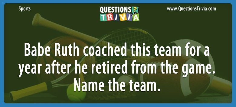 Babe ruth coached this team for a year after he retired from the game. name the team.