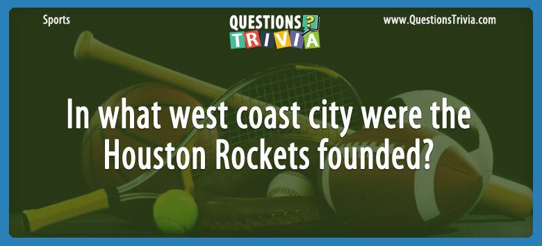In what west coast city were the houston rockets founded?