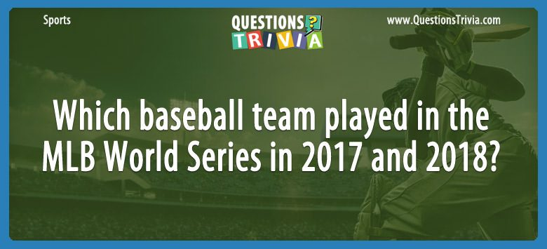 Sports Trivia Questions MLB World Series in 2017 and 2018