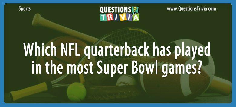 Sports Trivia Questions NFL quarterback most Super Bowl
