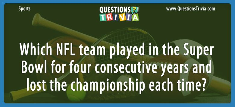 Sports Trivia Questions NFL team played in the Super Bowl 4 years