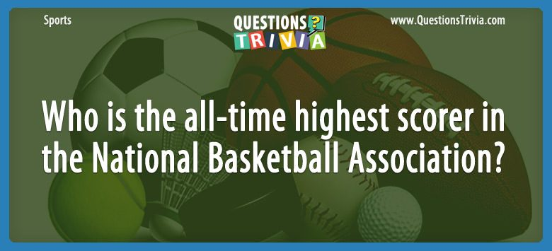 Sports Trivia Questions all time highest scorer in NBA