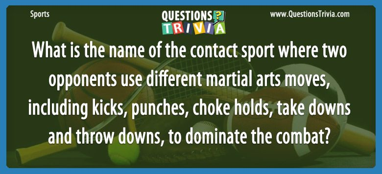 Sports Trivia Questions contact sport where two opponents use different martial arts moves