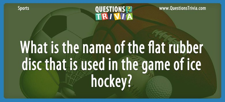 Sports Trivia Questions flat rubber disc ice hockey
