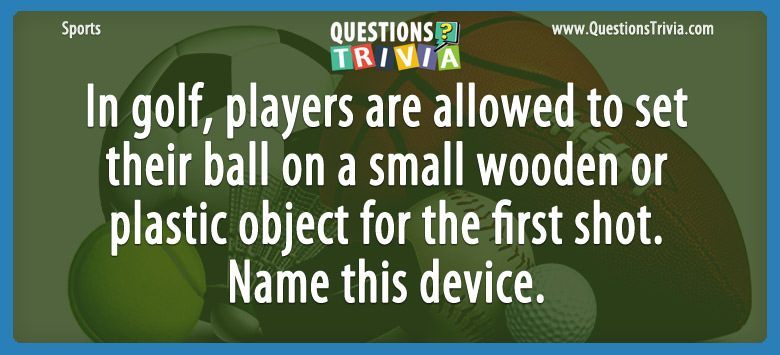 Sports Trivia Questions golf on a small wooden or plastic object