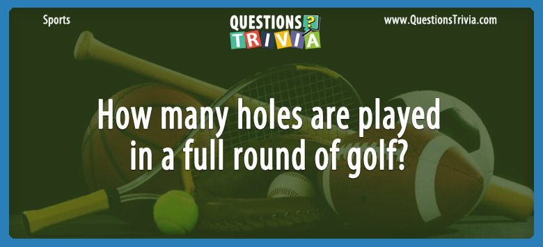 Sports Trivia Questions holes golf