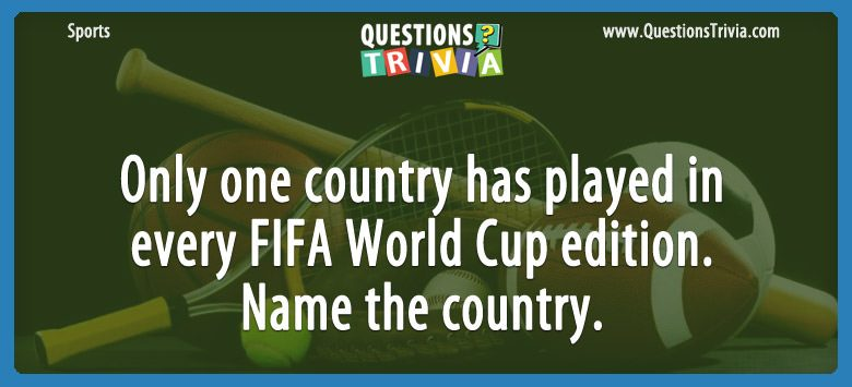 Only one country has played in every fifa world cup edition. name the country.
