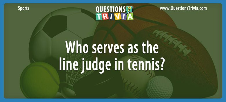 Sports Trivia Questions line judge in tennis