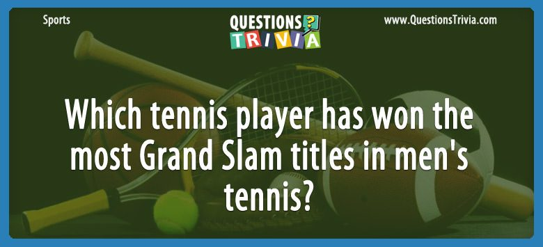 Which tennis player has won the most grand slam titles in men's tennis?