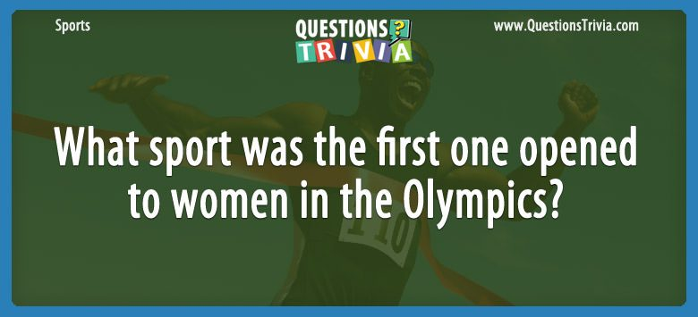 Sports Trivia Questions opened to women in the Olympics 1