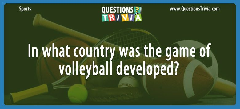 In what country was the game of volleyball developed?