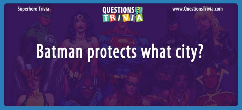 SuperHeroes Trivia Questions Batman protects what city