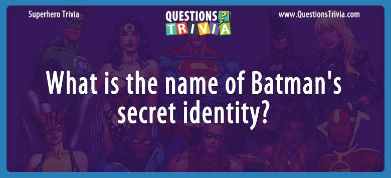 SuperHeroes Trivia Questions Batmans secret identity