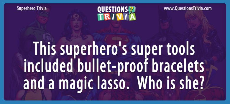 SuperHeroes Trivia Questions bullet proof bracelets and a magic lasso