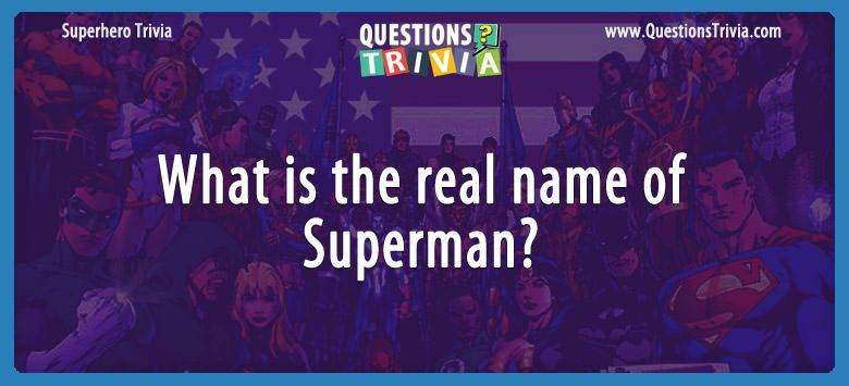 SuperHeroes Trivia Questions real name of Superman