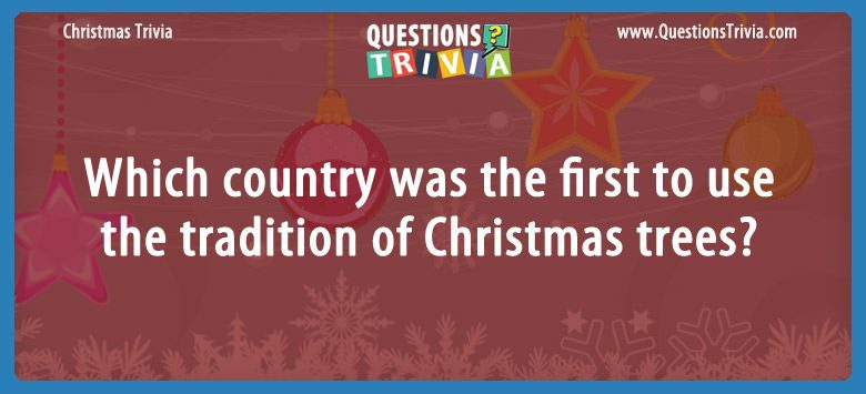 Which country was the first to use the tradition of christmas trees?