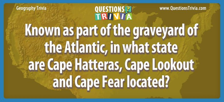 Known as part of the graveyard of the atlantic, in what state are cape hatteras, cape lookout and cape fear located?