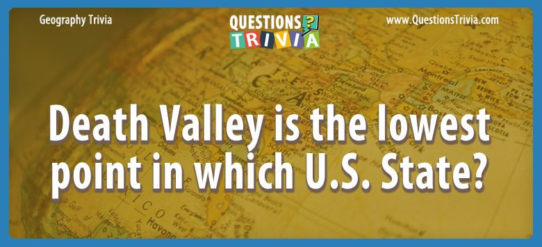 Geography Trivia Questions Death Valley in state